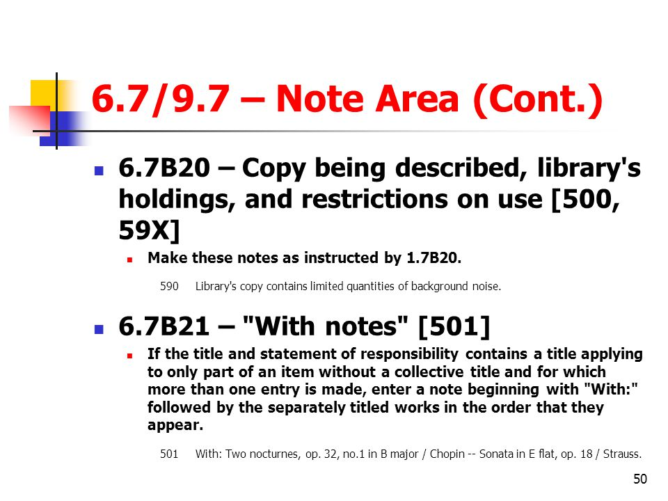 6.7/9.7 – Note Area (Cont.) 6.7B20 – Copy being described, library s holdings, and restrictions on use [500, 59X]